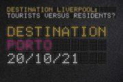 Image for 'Destination Liverpool: Tourists versus Residents? Porto'