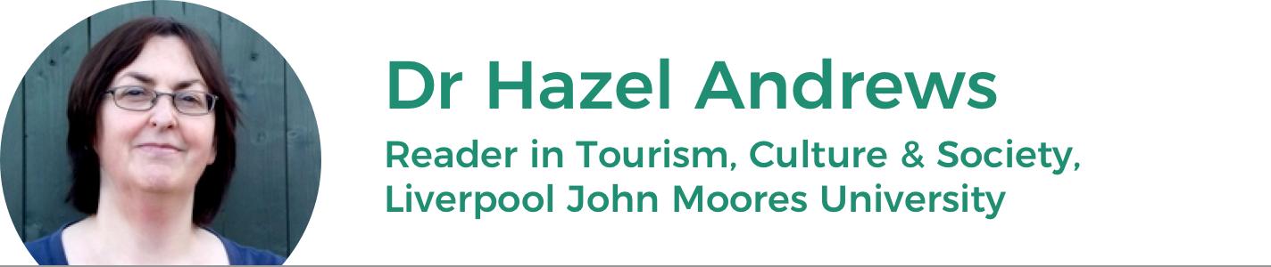 Dr Hazel Andrews: Reader Tourism, Culture & Society, School of Doctoral Management Studies, Liverpool John Moores University
