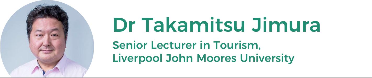 Dr Takamitsu Jimura: Programme Manager for MSc International Tourism Management and Senior Lecturer in Tourism, Liverpool John Moores University